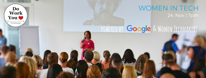 "Do-Work-You-Love Vernissage ""Women in Tech"" powered by Google & Women Techmakers"