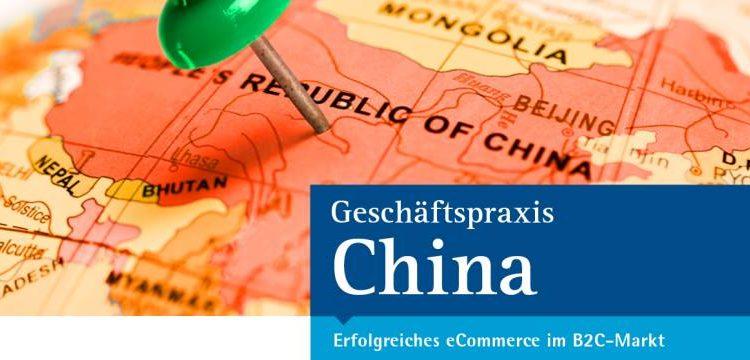 Geschäftspraxis China – Erfolgreiches eCommerce im B2C-Markt