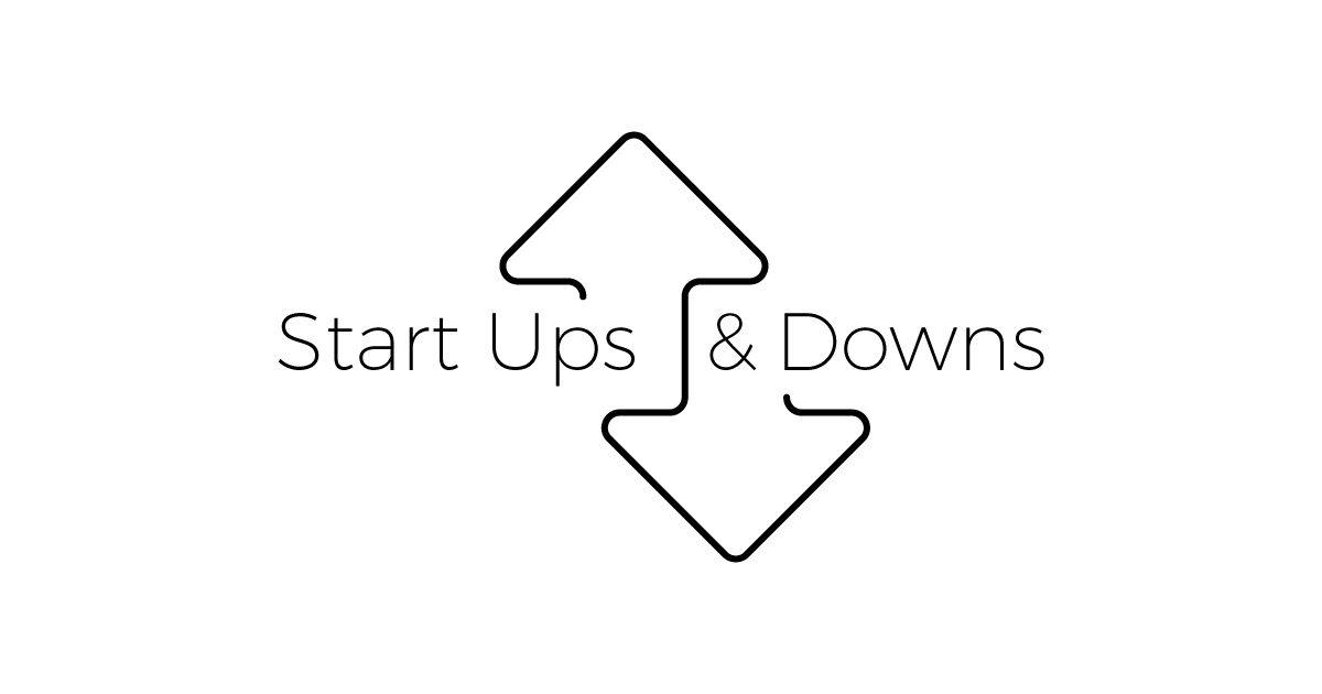 Start Ups & Downs