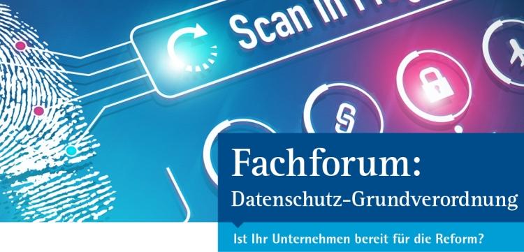 Die DS-GVO in der Unternehmenspraxis – Fachforum zur Datenschutz-Grundverordnung