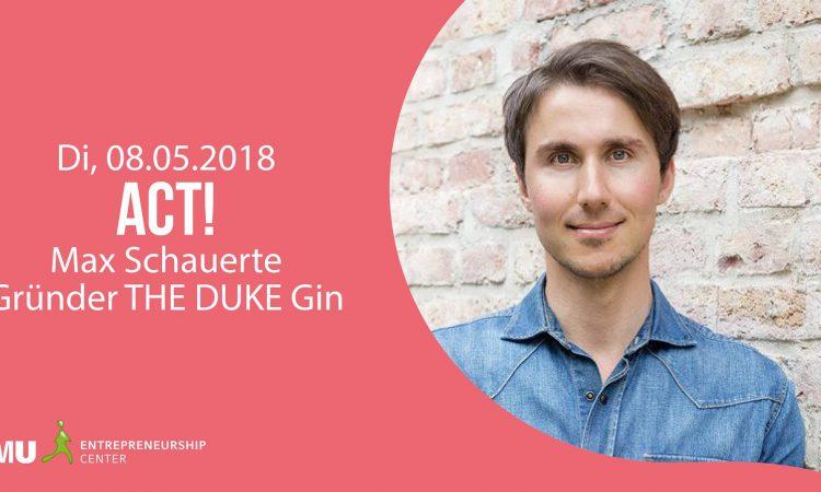 """Unglaublich Unternehmerisch – """"Act!"""" mit Max Schauerte"""
