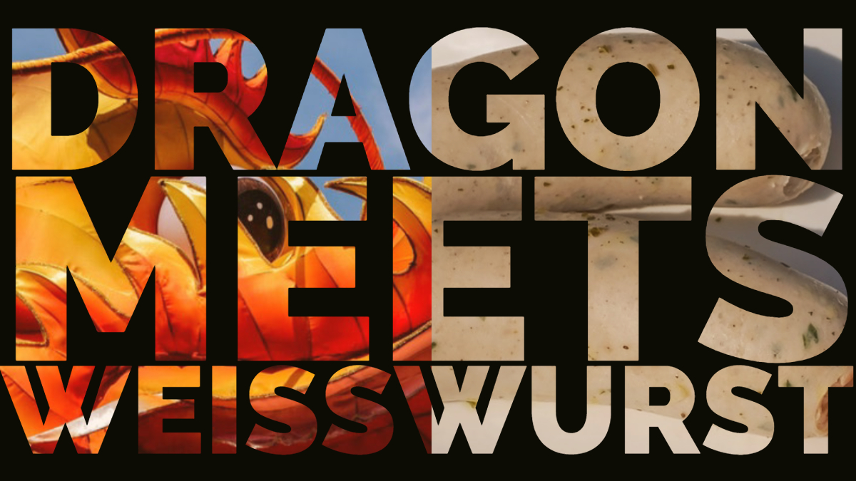 Make in China! Dragon meets Weisswurst!