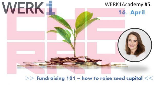 """WERK1academy powered by Cherry Ventures zum Thema """"Fundraising 101 - how to raise seed capital"""" am 16. April 2019 im Münchner WERK1"""