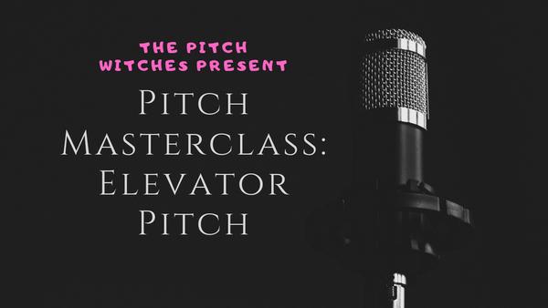 Pitch Masterclass: Elevator Pitch