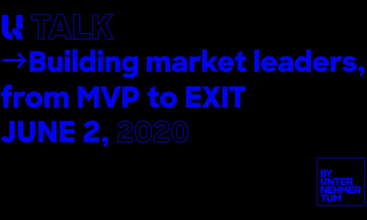 U Talk: Building market leaders - from MVP to EXIT