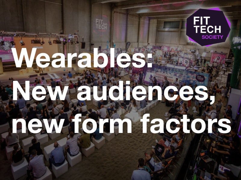 FitTech Summit: Wearables - New audiences, new form factors
