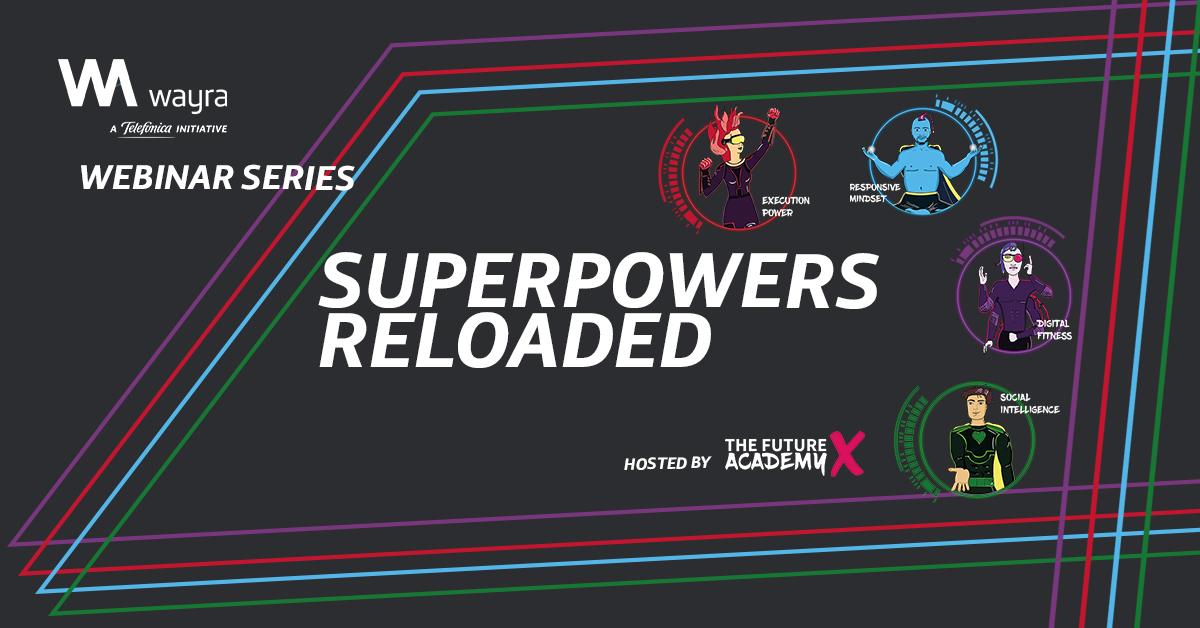 Wayra Webinar - Superpowers reloaded